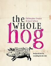 The Whole Hog : Recipes and Lore for Everything but the Oink by Christopher...