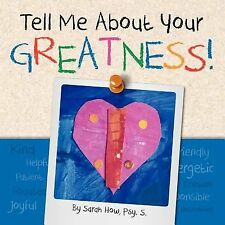 Tell Me about Your Greatness! by Sarah Kay How (2012, Paperback)