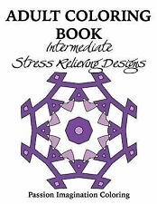 Adult Coloring Book : Intermediate Stress Relieving Designs by Passion...