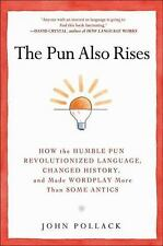 The Pun Also Rises: How the Humble Pun Revolutionized Language, Changed History,