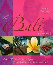 The Bali Cookbook: Over 100 Delicious Recipes from Bali's Most Famous Chef, Geru