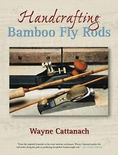 Handcrafting Bamboo Fly Rods by Wayne Cattanach (2005, Paperback)