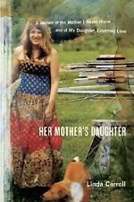 Her Mother's Daughter: A Memoir of the Mother I Never Knew and of My D-ExLibrary