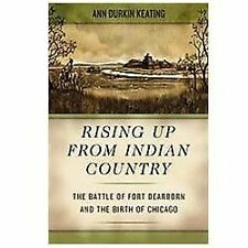 Rising up from Indian Country : The Battle of Fort Dearborn and the Birth of...