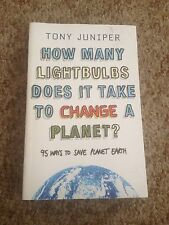 TONY  JUNIPER, HOW MANY LIGHTBULBS DOES IT TAKE TO CHANGE A PLANET?