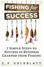 Fishing for Success : Seven Simple Steps to Success in Business Learned from...