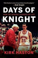 Days of Knight : How the General Changed My Life by Kirk Haston (2016,...