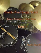 Double Bass/Single Pedal : Bounce Technique for Bass Drum Book 1 by Paul Shaw...