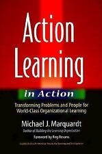 Action Learning in Action: Transforming Problems and People for World-Class Org