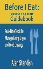 Before I Eat: a Moment in the Zone Guidebook : Real-Time Tools to Manage...