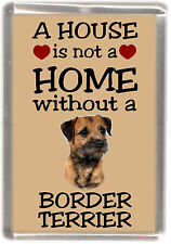 "Border Terrier Dog Fridge Magnet ""A HOUSE IS NOT A HOME"" by Starprint"