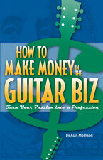 HOW TO MAKE MONEY IN THE GUITAR BIZ Book - by Alan Morrison