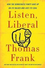Listen, Liberal by Thomas Frank (2016, Hardcover)