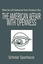 The American Affair with Openness : What the Left Unleashed from Pandora's...