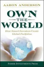 Own the World: How Smart Investors Create Global Portfolios by Anderson, Aaron