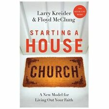 Starting a House Church: A New Model for Living Out Your Faith, McClung, Floyd,