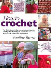 How to Crochet: The Definitive Crochet Course, Complete With Step-By-S-ExLibrary