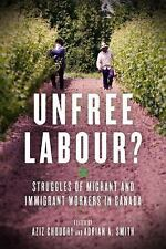 Unfree Labour? Struggles of Migrant and Immigrant Workers in Canada c2016 NEW PB