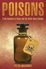 Poisons : From Hemlock to Botox and the Killer Bean Calabar by Peter...