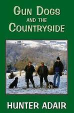 Gun Dogs and the Countryside, Hunter Adair, Very Good, Hardcover
