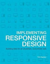 Implementing Responsive Design: Building sites for an anywhere, everywhere web (