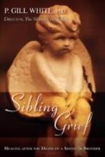 Sibling Grief : Healing after the Death of a Sister or Brother by P. Gill...