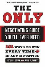 The Only Negotiating Guide You'll Ever Need : 101 Ways to Win Every Time in...
