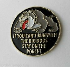 IF YOU CANT RUN WITH THE BIG DOGS STAY ON THE PORCH FUNNY LAPEL PIN BADGE 1 INCH