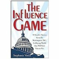 The Influence Game: 50 Insider Tactics from the Washington D.C. Lobbying World t