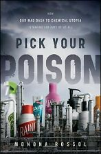 Pick Your Poison: How Our Mad Dash to Chemical Utopia is Making Lab Rats of Us A