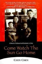 Come Watch the Sun Go Home: A Memoir of Upheaval and Revolution in China by Che