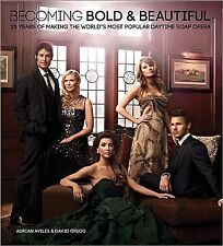 Becoming Bold and Beautiful : 25 Years of Making the World's Most Popular...