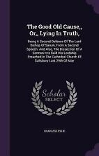 The Good Old Cause, or, Lying in Truth, : Being a Second Defence of the Lord...