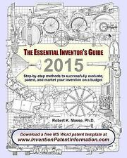 The Essential Inventor's Guide: Step-by-step methods to successfully evaluate, p