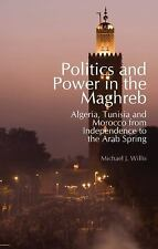 Politics and Power in the Maghreb: Algeria, Tunisia and Morocco from Independenc
