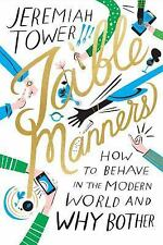 Table Manners : How to Behave in the Modern World and Why Bother by Jeremiah...