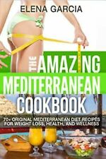 The Amazing Mediterranean Cookbook: 70 Original Mediterranean Diet Recipes...