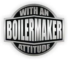 Boilermaker With An Attitude Hard Hat Decal - Helmet Sticker Label Sarcastic