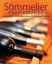 The Sommelier Prep Course : An Introduction to the Wines, Beers, and Spirits...
