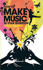 How to Make Music in Your Bedroom,Nicola Slade,New Book mon0000005826