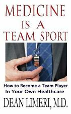 Medicine Is a Team Sport : How to Become a Team Player in Your Own Healthcare...