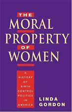 The Moral Property of Women: Birth Control Politics in America by Linda GORDAN