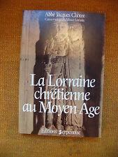 La Lorraine Chrétienne au Moyen Age Abbé Jacques Choux 1981 Numéroté