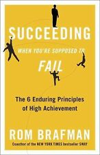 Succeeding When You're Supposed to Fail: The 6 Enduring Principles of High Achi