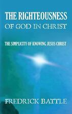 The Righteousness of God in Christ : The Simplicity of Knowing Jesus Christ...