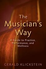 The Musician's Way : A Guide to Practice, Performance, and Wellness by Gerald...