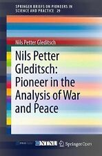 SpringerBriefs on Pioneers in Science and Practice: Nils Petter Gleditsch :...