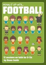 Mixing It Up: Mixing it up with Football : 12 Sessions on Faith For 9-13s by...