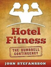 Hotel Fitness: the Dumbbell Contingency : The Authority on Getting in Shape...