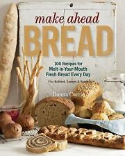 Make Ahead Bread : 100 Recipes for Melt-in-Your-Mouth Fresh Bread Every Day...